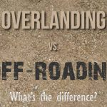 Overlanding vs. Off-roading